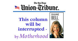 "San Diego Union Tribune ""This column will be interrupted – by motherhood"""